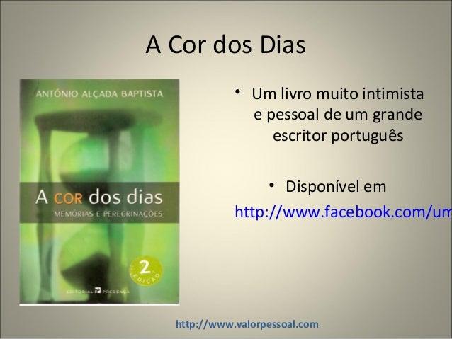A Cor dos Dias • Um livro muito intimista e pessoal de um grande escritor português • Disponível em http://www.facebook.co...