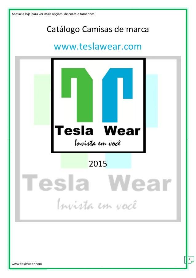 Acesse a loja para ver mais opções de cores e tamanhos. www.teslawear.com 1 Catálogo Camisas de marca www.teslawear.com 20...