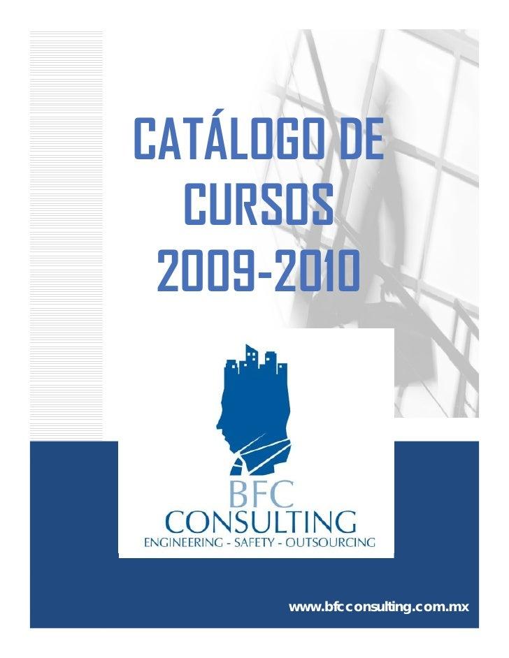 CATÁLOGO DE   CURSOS  2009-2010  2009 2010           www.bfcconsulting.com.mx