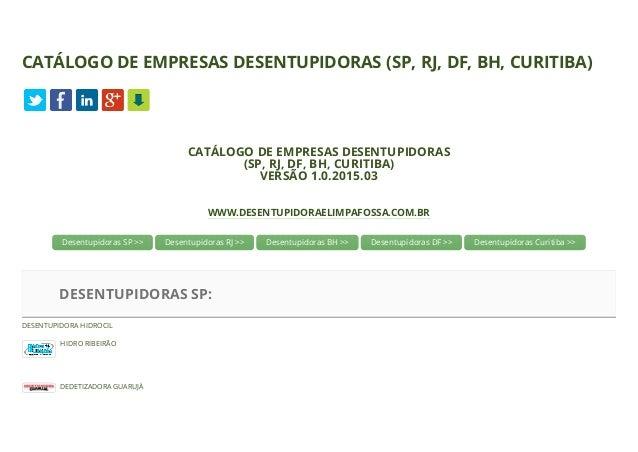CATÁLOGO DE EMPRESAS DESENTUPIDORAS (SP, RJ, DF, BH, CURITIBA) CATÁLOGO DE EMPRESAS DESENTUPIDORAS (SP, RJ, DF, BH, CURITI...