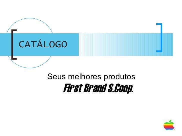 CATÁLOGO Seus melhores produtos   First Brand S.Coop.