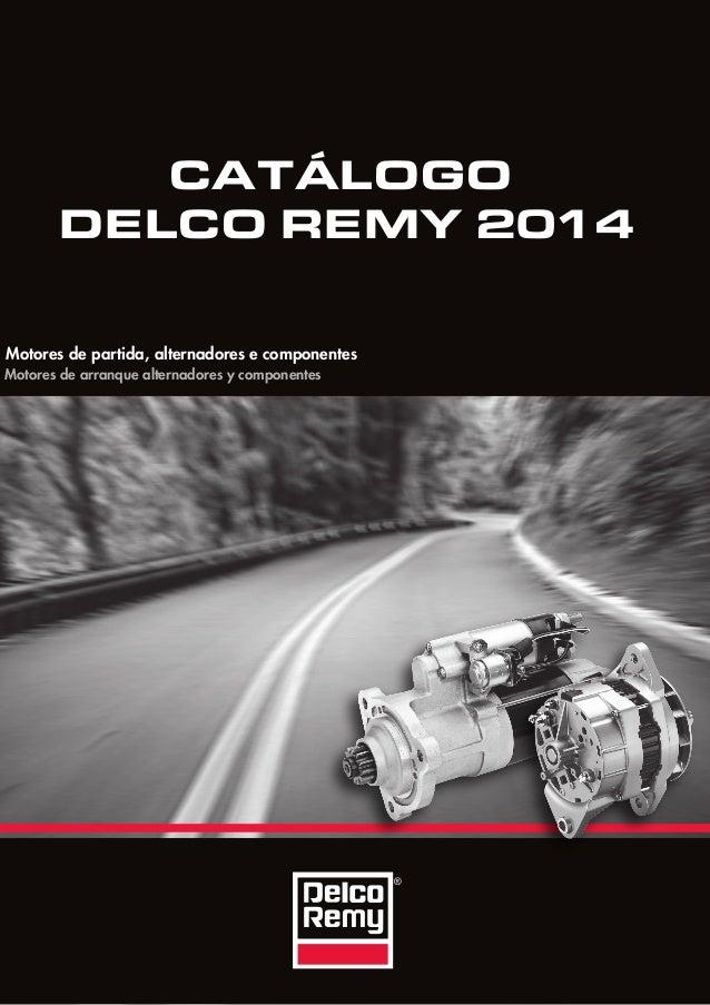 CATÁLOGO DELCO REMY 2014 Motores de partida, alternadores e componentes Motores de arranque alternadores y componentes ®