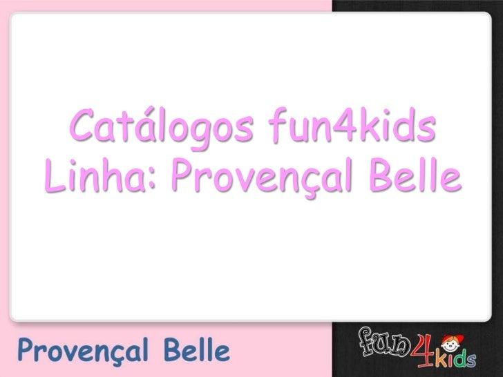 Catálogos fun4kidsLinha: Provençal Belle