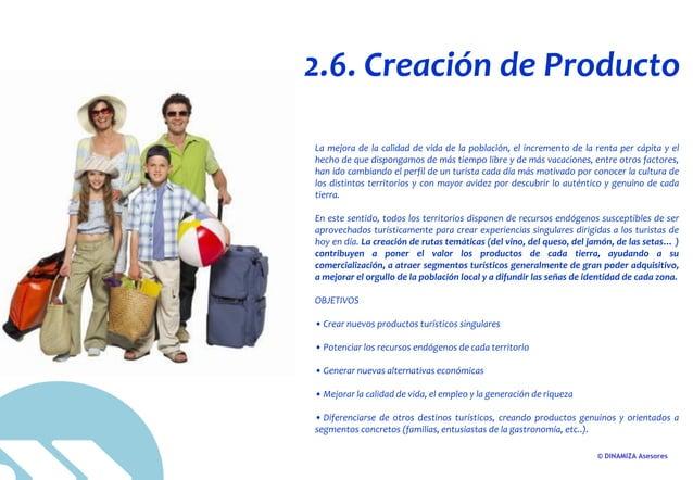 © DINAMIZA Asesores 2.6. Creación de Producto La mejora de la calidad de vida de la población, el incremento de la renta p...