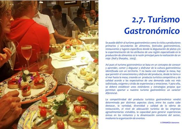 © DINAMIZA Asesores 2.7. Turismo Gastronómico Se puede definir al turismo gastronómico como la visita a productores primar...