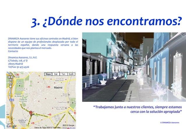 © DINAMIZA Asesores 3. ¿Dónde nos encontramos? DINAMIZA Asesores tiene sus oficinas centrales en Madrid, si bien dispone d...