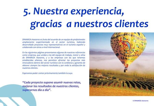 © DINAMIZA Asesores 5. Nuestra experiencia, gracias a nuestros clientes DINAMIZA Asesores es fruto del acuerdo de un equip...