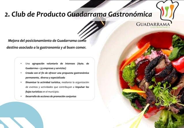© DINAMIZA Asesores 2. Club de Producto Guadarrama Gastronómica Mejora del posicionamiento de Guadarrama como destino asoc...
