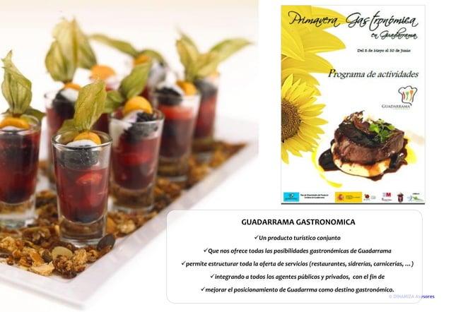 © DINAMIZA Asesores GUADARRAMA GASTRONOMICA Un producto turístico conjunto Que nos ofrece todas las posibilidades gastro...