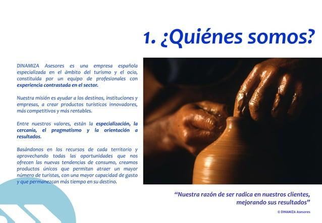 © DINAMIZA Asesores 1. ¿Quiénes somos? DINAMIZA Asesores es una empresa española especializada en el ámbito del turismo y ...
