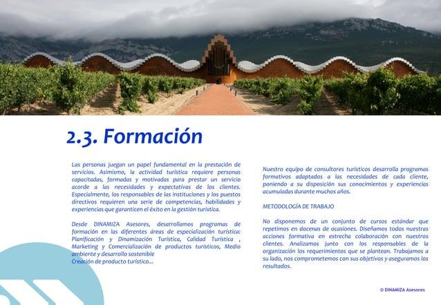 © DINAMIZA Asesores 2.3. Formación Las personas juegan un papel fundamental en la prestación de servicios. Asimismo, la ac...