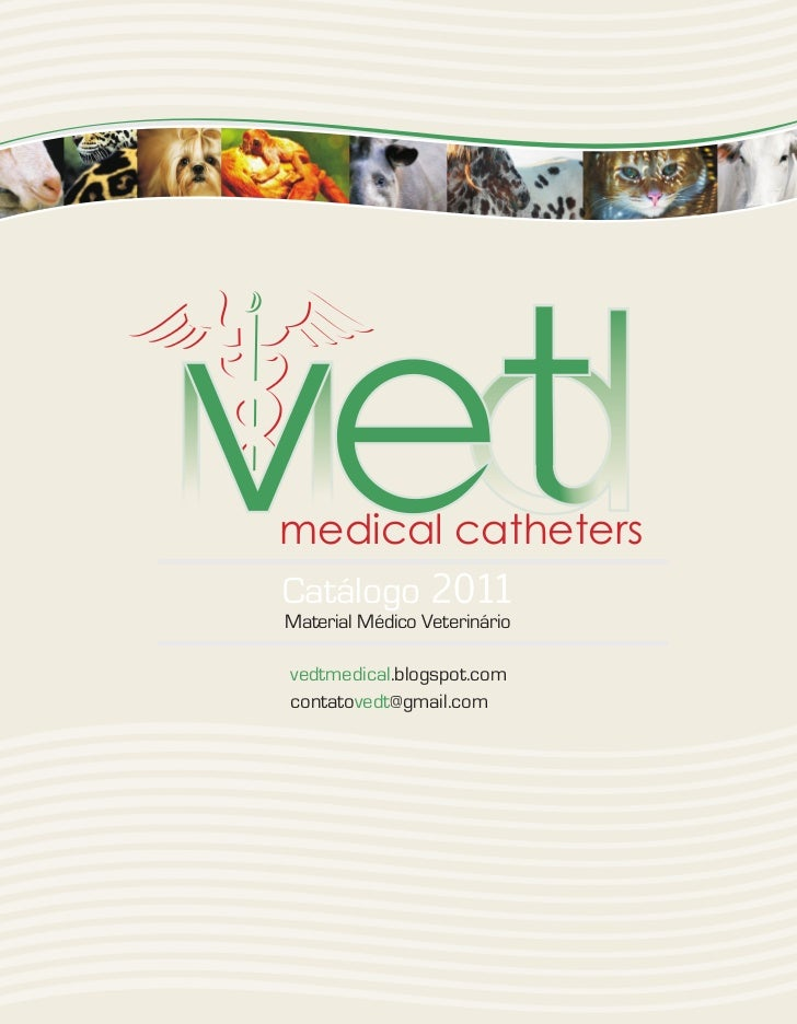 medical cathetersCatálogo 2011Material Médico Veterináriovedtmedical.blogspot.comcontatovedt@gmail.com