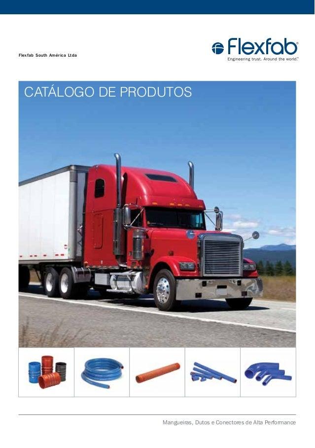 Mangueiras, Dutos e Conectores de Alta Performance Catálogo de Produtos Flexfab South América Ltda