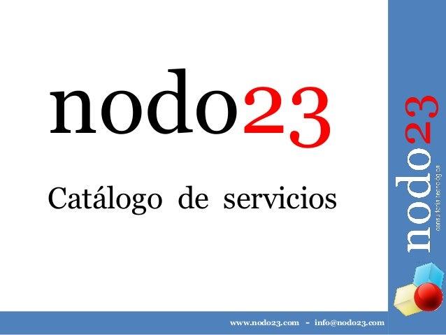 nodo23 Catálogo de servicios  www.nodo23.com  -  info@nodo23.com