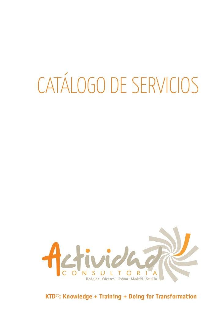 CATÁLOGO DE SERVICIOS               Badajoz · Cáceres · Lisboa · Madrid · Sevilla KTD©: Knowledge + Training + Doing for T...