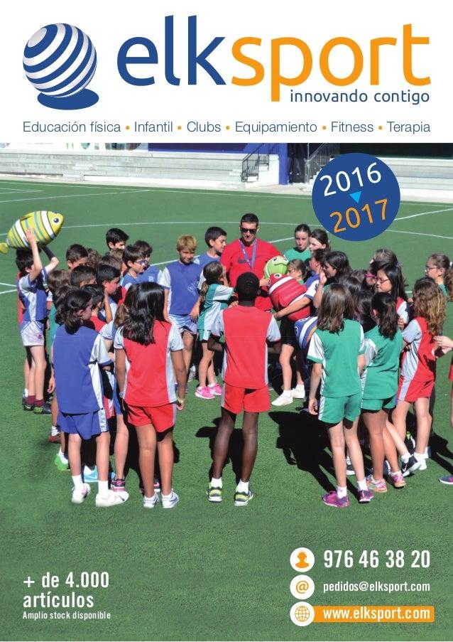 Educación física • Infantil • Clubs • Equipamiento • Fitness • Terapia 976 46 38 20 pedidos@elksport.com www.elksport.com ...