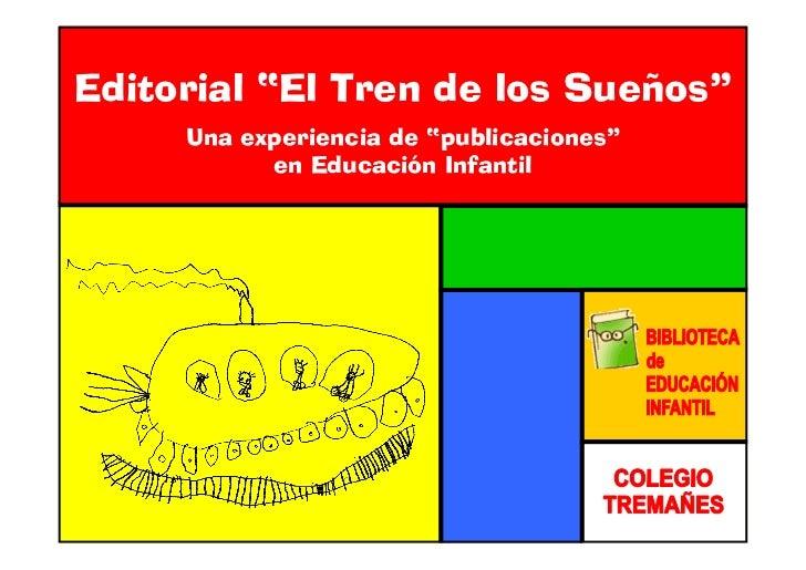 """Editorial """"El Tren de los Sueños""""     Una experiencia de """"publicaciones""""           en Educación Infantil"""