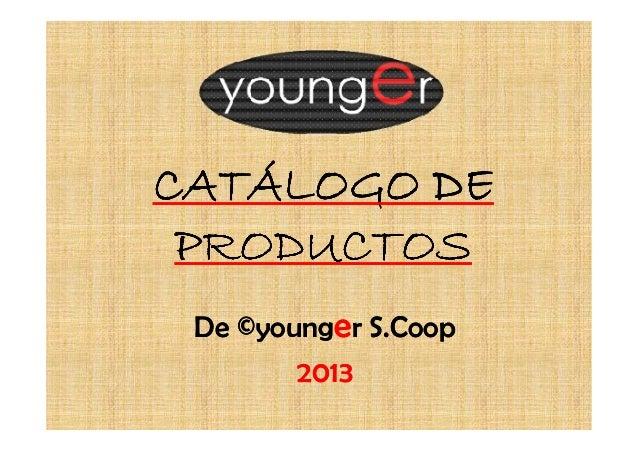 CATÁLOGO DE PRODUCTOS De ©younger S.Coop        2013
