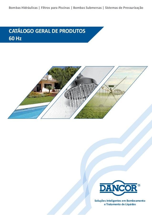 CATÁLOGO GERAL DE PRODUTOS 60 Hz Bombas Hidráulicas | Filtros para Piscinas | Bombas Submersas | Sistemas de Pressurização...