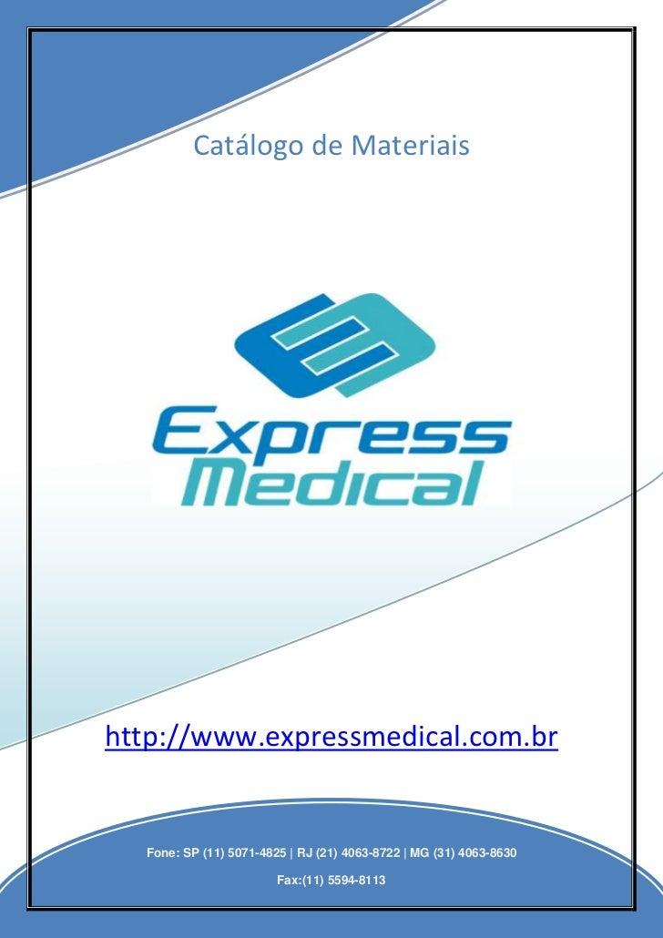 Catálogo de Materiaishttp://www.expressmedical.com.br    Fone: (11) 4063-3199 / (11) 5071-4825 Fax: (11) 5594-8113