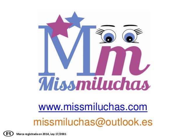 www.missmiluchas.com missmiluchas@outlook.es Marca registrada en 2014, Ley 17/2001