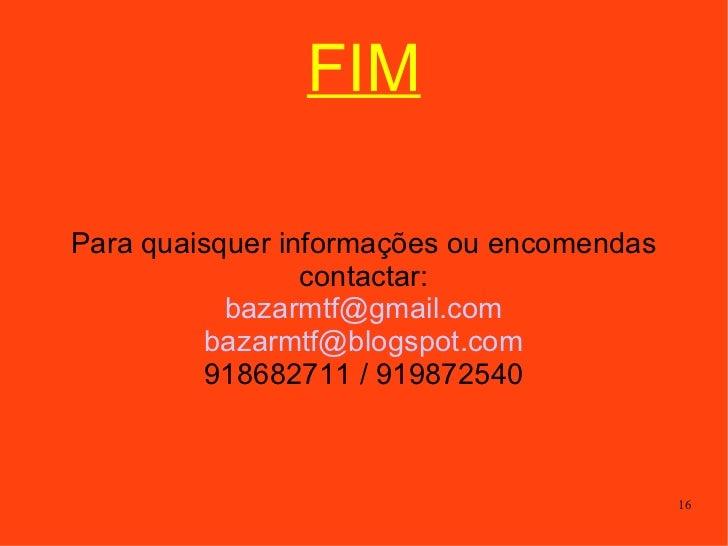 FIM Para quaisquer informações ou encomendas contactar: [email_address] [email_address] 918682711 / 919872540