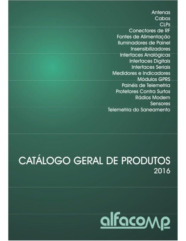 Catálogo Geral de Produtos - Alfacomp Automação Industrial Ltda. - 2016 2 Apresentação da empresa Criada em 1992 como uma ...