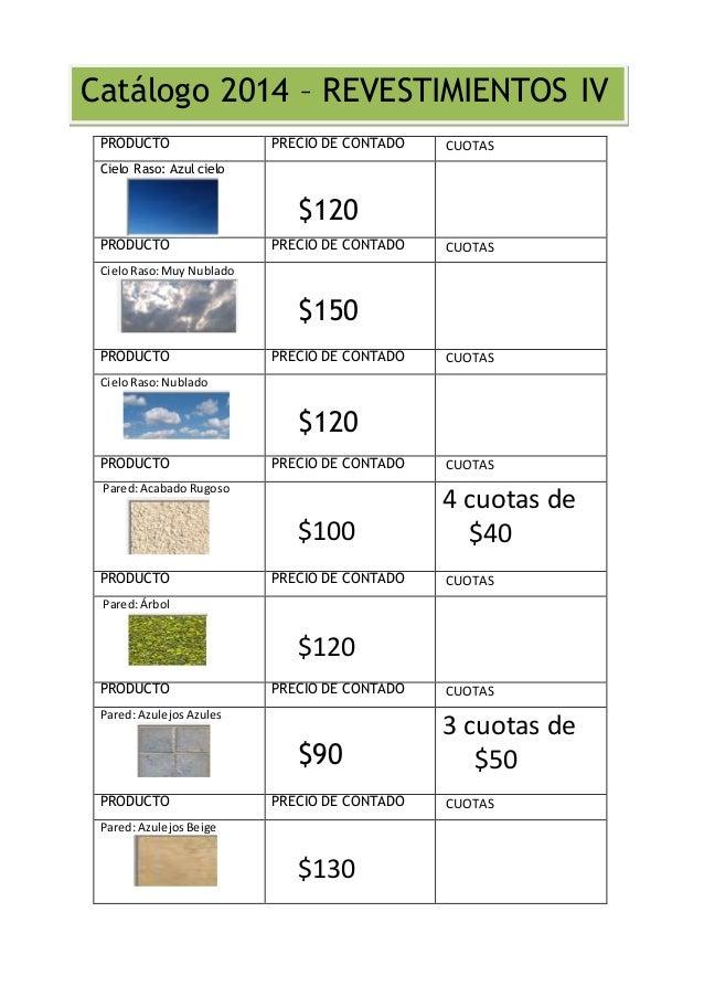 Catálogo 2014 – REVESTIMIENTOS IV  PRODUCTO PRECIO DE CONTADO CUOTAS  Cielo Raso: Azul cielo  $120  PRODUCTO PRECIO DE CON...