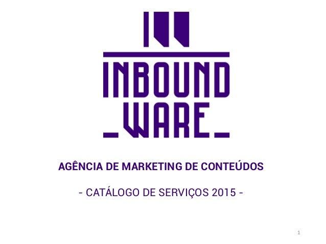1 AGÊNCIA DE MARKETING DE CONTEÚDOS - CATÁLOGO DE SERVIÇOS 2015 -