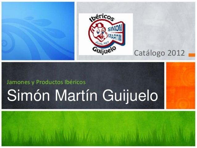 Catálogo 2012Jamones y Productos IbéricosSimón Martín Guijuelo