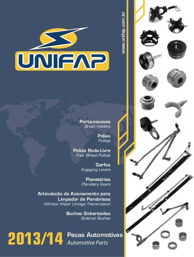 www.unifap.com.br 2013/14 Peças Automotivas Automotive Parts Porta-escovas Brush Holders Polias Pulleys Polias Roda-Livre ...