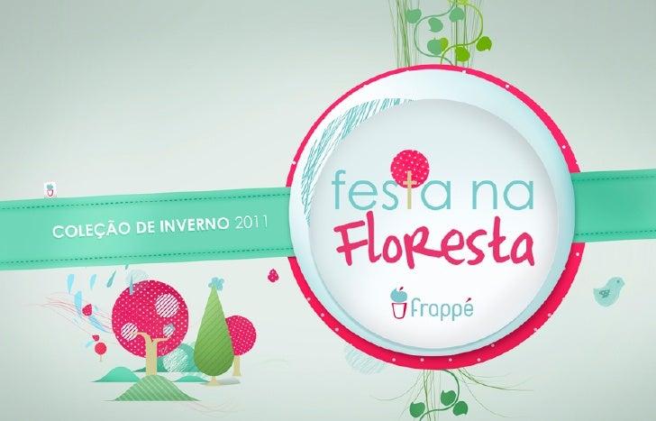 Frappé | Coleção Festa na Floresta | Inverno 2011