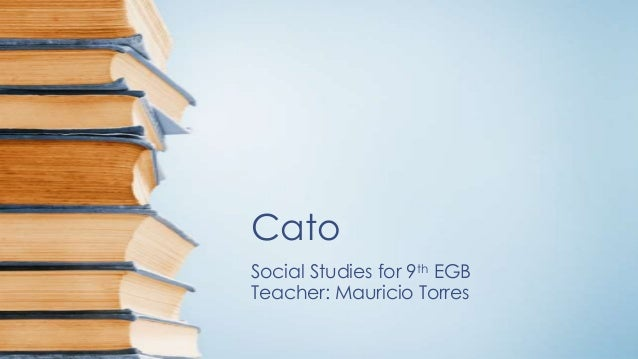 Cato Social Studies for 9th EGB Teacher: Mauricio Torres