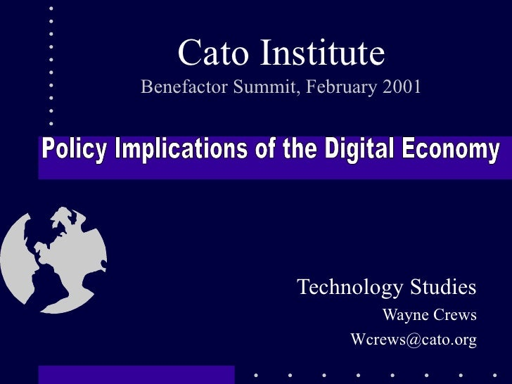 Cato Institute Benefactor Summit, February 2001 Technology Studies Wayne Crews [email_address] Policy Implications of the ...