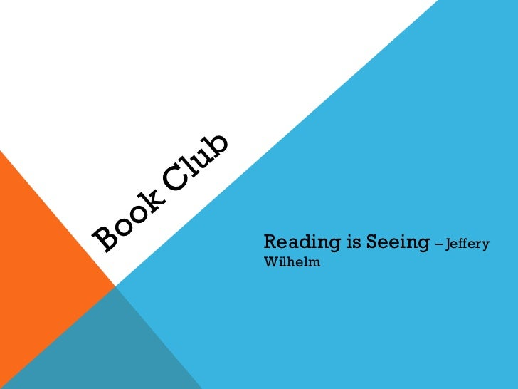 Book Club Reading is Seeing  – Jeffery Wilhelm