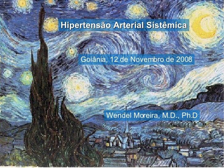 Hipertensão Arterial Sistêmica Wendel Moreira, M.D., Ph.D Goiânia, 12 de Novembro de 2008