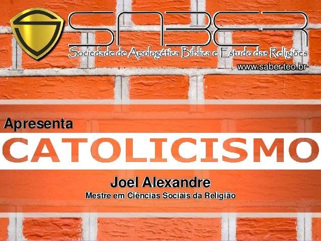 www.saber.teo.brApresenta                  Joel Alexandre            Mestre em Ciências Sociais da Religião