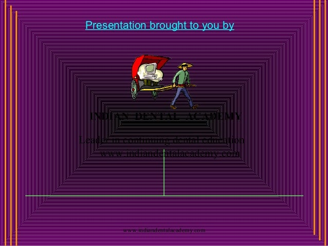 Presentation brought to you by www.indiandentalacademy.com INDIAN DENTAL ACADEMY Leader in continuing dental education www...
