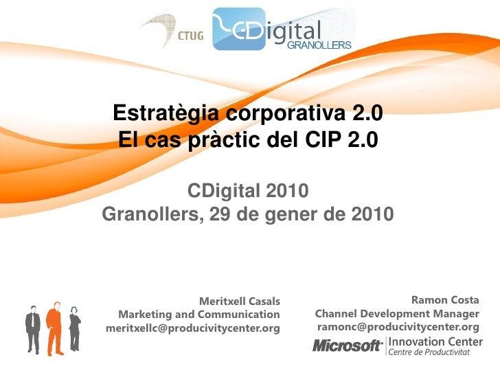 Estratègia corporativa 2.0  El cas pràctic del CIP 2.0           CDigital 2010 Granollers, 29 de gener de 2010            ...
