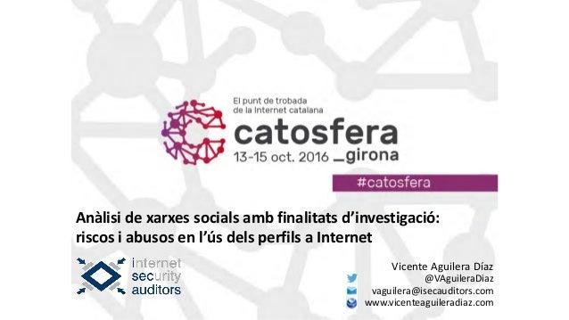 Anàlisi de xarxes socials amb finalitats d'investigació: riscos i abusos en l'ús dels perfils a Internet Vicente Aguilera ...