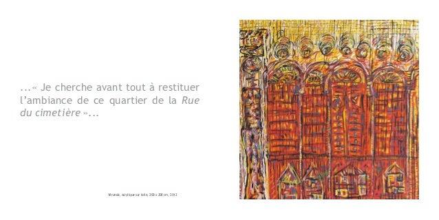 ...«Je cherche avant tout à restituerl'ambiance de ce quartier de la Ruedu cimetière»...                  Véranda, acryl...