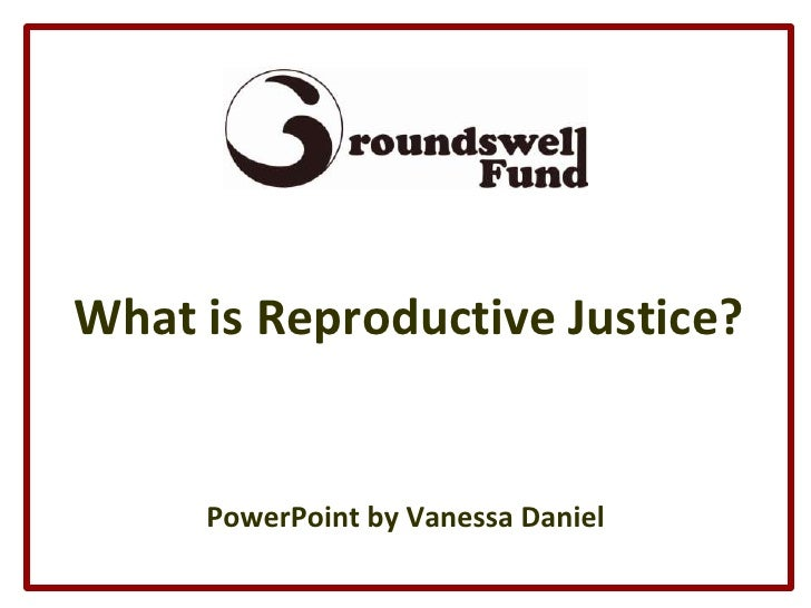 What is Reproductive Justice?<br />PowerPoint by Vanessa Daniel<br />