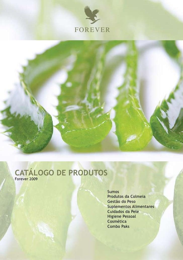 FOREVER     CATÁLOGO DE PRODUTOS Forever 2009                        Sumos                      Produtos da Colmeia       ...