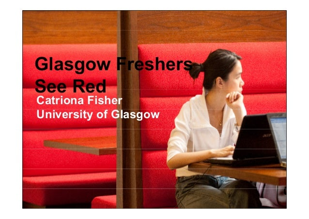Glasgow Freshers See Red Catriona Fisher University of Glasgow