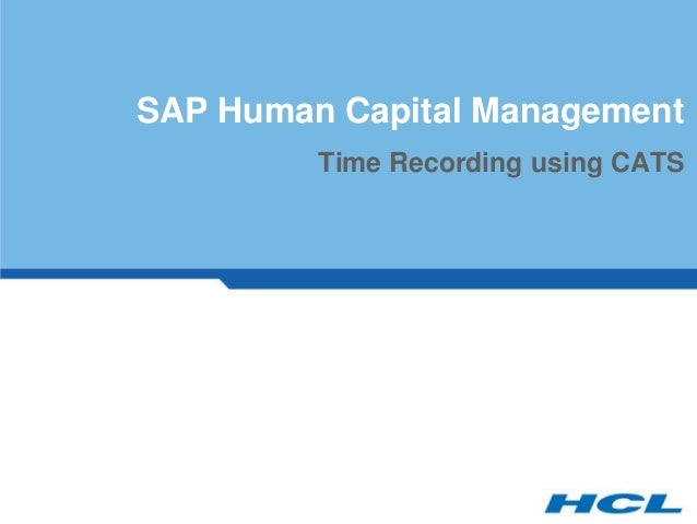 SAP Human Capital Management         Time Recording using CATS