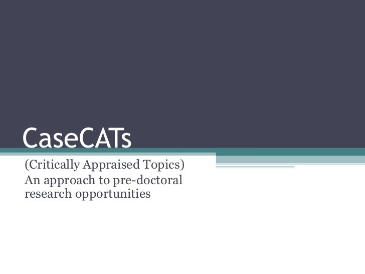 CaseCATs(Critically Appraised Topics)An approach to pre-doctoralresearch opportunities