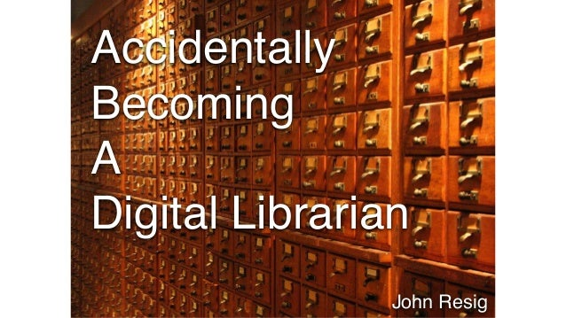 Accidentally Becoming A Digital Librarian John Resig