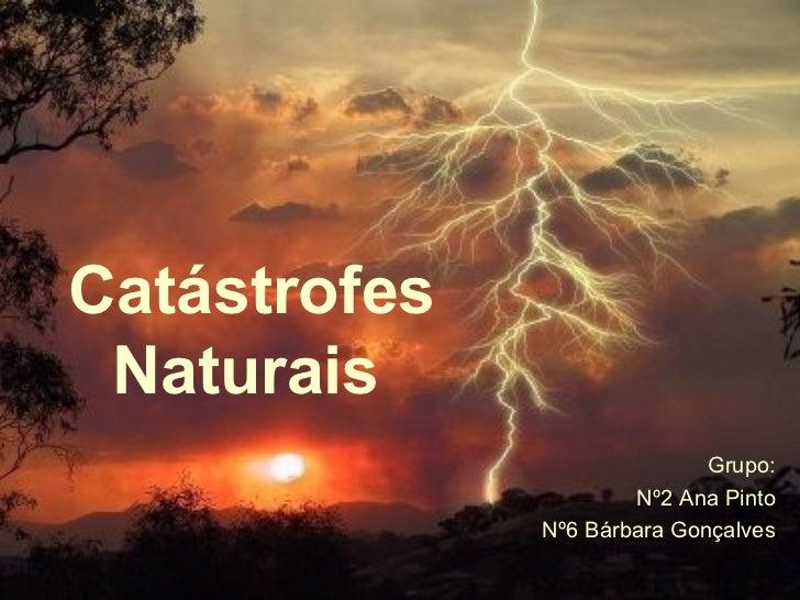 Catástrofes Naturais   Grupo: Nº2 Ana Pinto Nº6 Bárbara Gonçalves