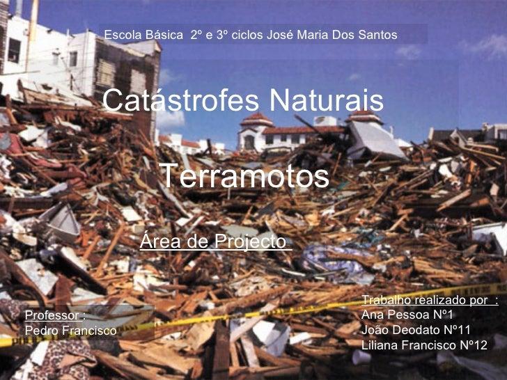 Catástrofes Naturais Terramotos Trabalho realizado por  : Ana Pessoa Nº1 João Deodato Nº11 Liliana Francisco Nº12 Professo...