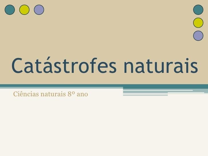 Catástrofes naturais <br />Ciências naturais 8º ano<br />